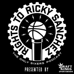 The Rights To Ricky Sanchez: The Sixers (76ers) Podcast